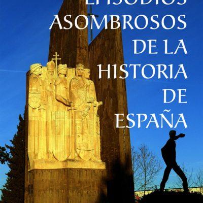 Portada libro veinticinco episodios asombrosos de la historia de España